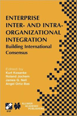 Enterprise Inter- and Intra-Organizational Integration: Building International Consensus