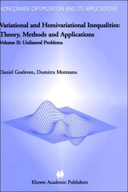Variational and Hemivariational Inequalities - Theory, Methods and Applications: Volume II: Unilateral Problems
