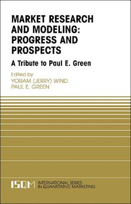 Marketing Research and Modeling: Progress and Prospects: A Tribute to Paul E. Green