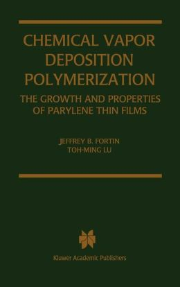 Chemical Vapor Deposition Polymerization: The Growth and Properties of Parylene Thin Films