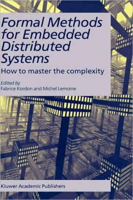 Formal Methods for Embedded Distributed Systems: How to master the complexity