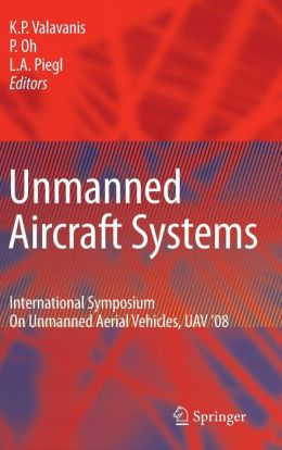 Unmanned Aircraft Systems: International Symposium On Unmanned Aerial Vehicles, UAV'08