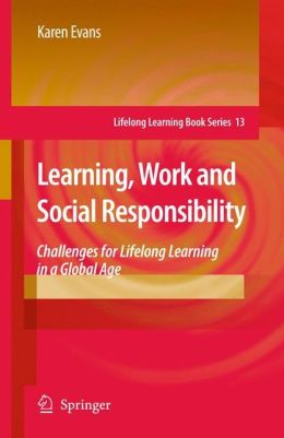 Learning, Work and Social Responsibility: Challenges for Lifelong Learning in a Global Age