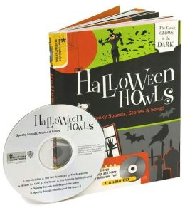 Halloween Howls: Spooky Sounds, Stories and Songs to Scare You Silly