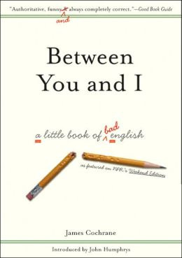 Between You and I: A Little Book of Bad English