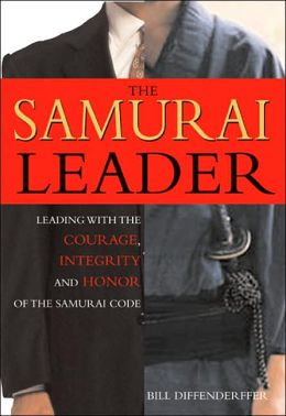 The Samurai Leader: WInning Business Battles with the Wisdom, Honor and Courage of the Samurai Code.