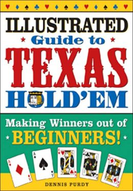 The Illustrated Guide to Texas Hold'em: Making Winners Out of Beginners and Advanced Players