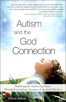 Autism and the God Connection: Redefining the Autistic Experience Through Extraordinary Accounts of Spiritual Giftedness