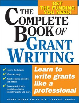 Complete Book of Grant Writing: Simple Steps to Writing a Grant from Start to Finish