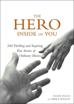 Hero Inside of You: 260 Thrilling and Inspiring True Stories of Ordinary Heroes