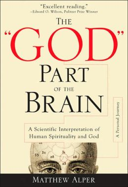 The 'God' Part of the Brain: A Scientific Interpretation of Human Spirituality and God