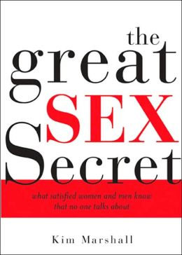 The Great Sex Secret: What Satisfied Women and Men Know that No One Talks About