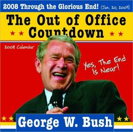 2008 George W. Bush Out of Office Countdown Wall Calendar