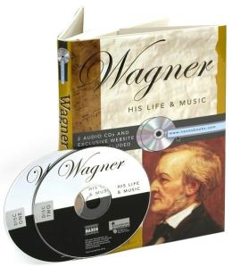 Wagner: His Life & Music