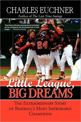Little League, Big Dreams: The Extraordinary Story of Baseball's Most Improbable Champions