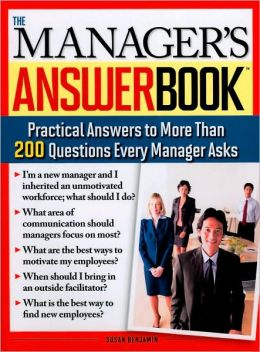 Managers Answer Book: Practical Answers to More Than 200 Questions Every Manager Asks