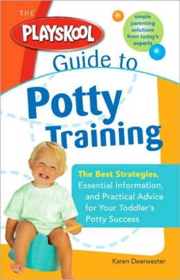 The Playskool Guide to Potty Training: The Best Strategies, Essential Information and Practical Advice for Your Toddler's Potty Success (Playskool Series)