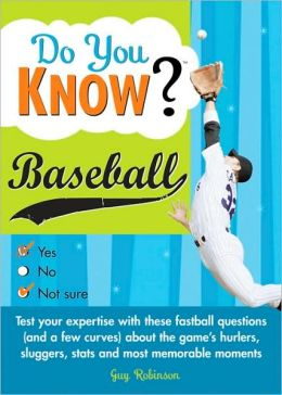Do You Know Baseball? Test your Expertise with these Fastball Questions (and a Few Curves) about the Game's Hurlers, Sluggers, Stats and Most Memorable Moments