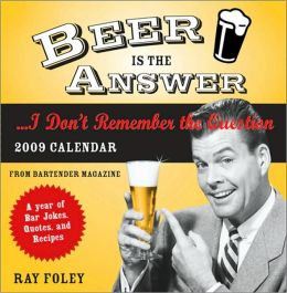 Beer Is the Answer...I Don't Remember the Question: 2009 Calendar