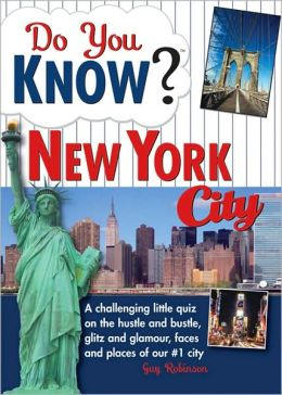 Do You Know New York City?: A Challenging Little Quiz on the Hustle and Bustle, Glitz and Glamour, Faces and Places of Our #1 City