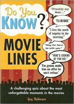 Do You Know? Movie Lines: A Challenging Quiz about the Most Unforgettable Moments in the Movies