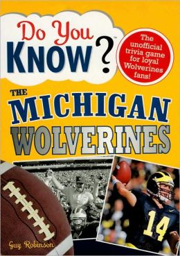 Do You Know the Michigan Wolverines?: 100 Hard-hitting Questions on Your Mighty Wolverines