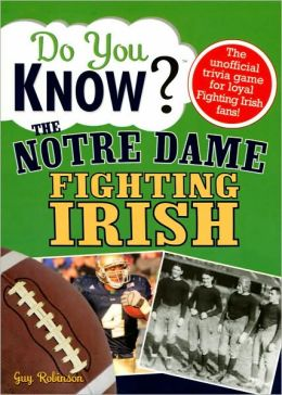 Do You Know the Notre Dame Fighting Irish?: 100 Hard-hitting Questions on Your Fighting Irish