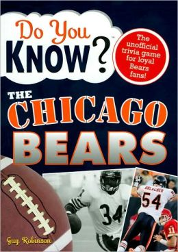 Do You Know the Chicago Bears?: 100 Hard-hitting Questions on Your Chicago Bears