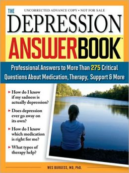 Depression Answer Book: Professional Answers to More Than 275 Critical Questions About Medication, Therapy, Support & More