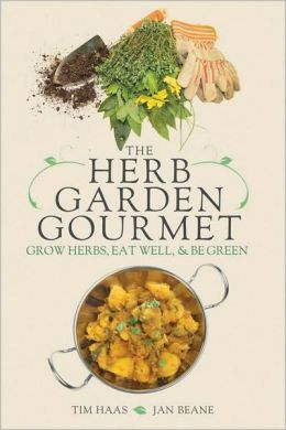 Herb Garden Gourmet: Grow Herbs, Eat Well, and Be Green