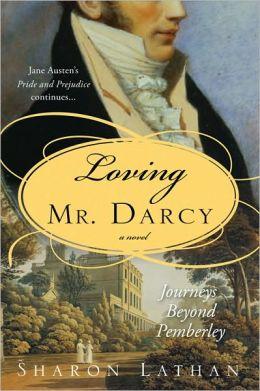 Loving Mr. Darcy: Journeys Beyond Pemberley