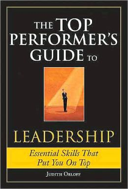 The Top Performers Guide to Leadership: Essential Skills That Put You on Top