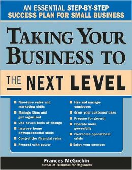 Taking Your Business to the Next Level: An Essential Step-by-Step Success Plan for Small Business