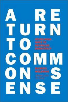 Return to Common Sense: Seven Bold Ways to Revitalize Democracy