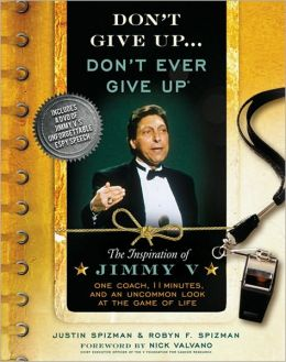Don't Give Up...Don't Ever Give Up with DVD: The Inspiration of Jimmy V--One Coach, 11 Minutes, and an Uncommon Look at the Game of Life