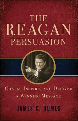 Reagan Persuasion: Charm, Inspire, and Deliver a Winning Message