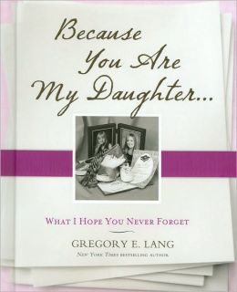 Because You Are My Daughter: What I Hope You Never Forget