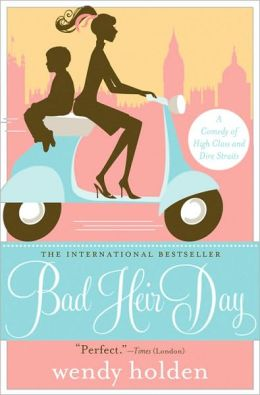 Bad Heir Day: A Comedy of High Class and Dire Straits Wendy Holden