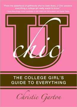 U Chic: The College Girl's Guide to Everything