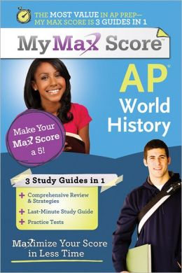 My Max Score AP World History: Maximize Your Score in Less Time