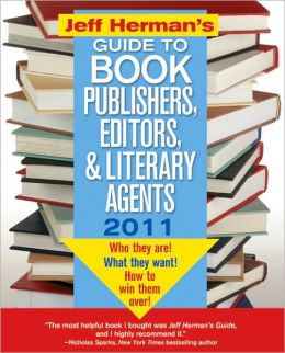 Jeff Herman's Guide to Book Publishers, Editors, and Literary Agents: Who They Are! What They Want! How to Win Them Over! 2011, 21E