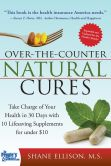Book Cover Image. Title: Over the Counter Natural Cures:  Take Charge of Your Health in 30 Days with 10 Lifesaving Supplements for under $10, Author: Shane Ellison