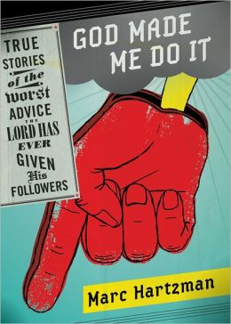 God Made Me Do It: True Stories of the Worst Advice the Lord Has Ever Given His Followers