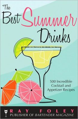 The Best Summer Drinks: 500 Incredible Appetizer Recipes