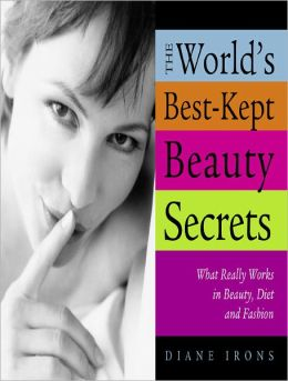 World's Best-Kept Beauty Secrets, 2nd Edition: What Really Works in Beauty, Diet & Fashion