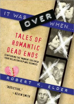 It Was Over When...: Tales of Romantic Dead Ends