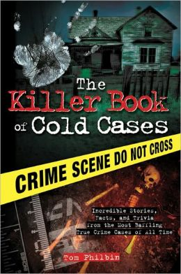 Killer Book of Cold Cases: Incredible Stories, Facts, and Trivia from the Most Baffling True Crime Cases of All Time