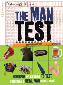 Man Test: Hundreds of Questions to Test Everything a Real Man Should Know