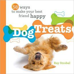 Dog Treats: 58 Ways to Make Your Best Friend Happy