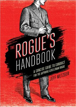 Rogue's Handbook: A Concise Guide to Conduct for the Aspiring Gentleman Rogue